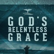 God's Relentless Grace